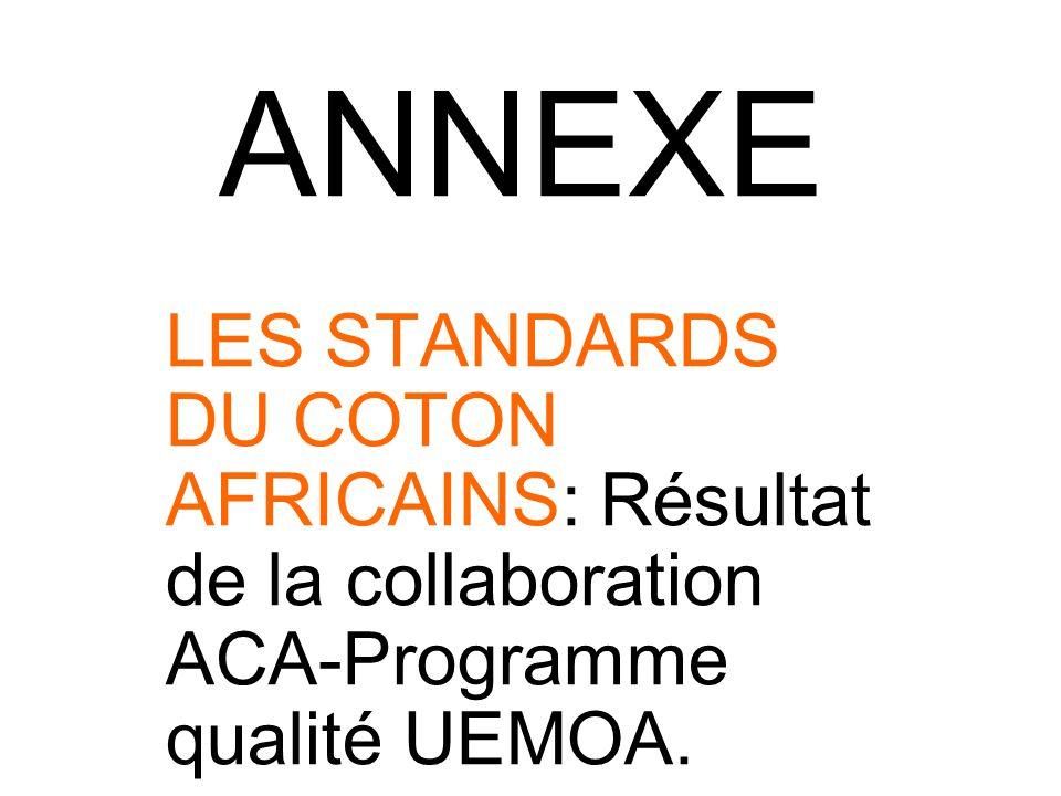 ANNEXE LES STANDARDS DU COTON AFRICAINS: Résultat de la collaboration ACA-Programme qualité UEMOA.