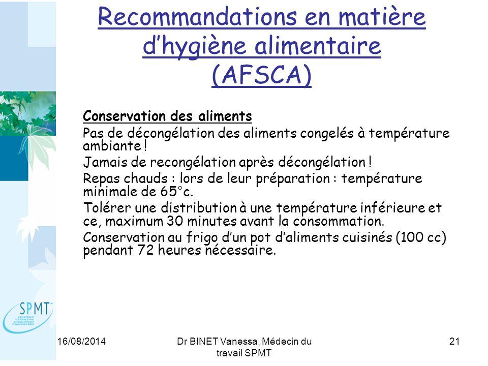 16/08/2014Dr BINET Vanessa, Médecin du travail SPMT 21 Recommandations en matière d'hygiène alimentaire (AFSCA) Conservation des aliments Pas de décongélation des aliments congelés à température ambiante .
