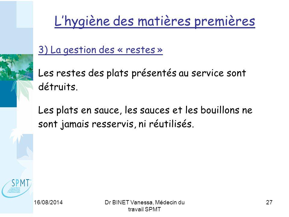 16/08/2014Dr BINET Vanessa, Médecin du travail SPMT 27 3) La gestion des « restes » Les restes des plats présentés au service sont détruits.