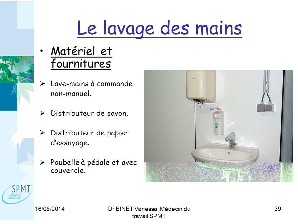 16/08/2014Dr BINET Vanessa, Médecin du travail SPMT 39 Le lavage des mains Matériel et fournitures  Lave-mains à commande non-manuel.