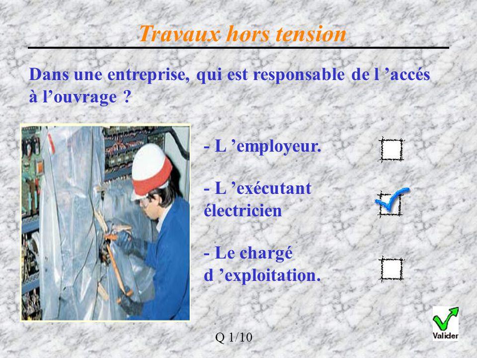 Travaux hors tension Oui, pour effectuer des travaux, ou une intervention hors tension, sur un ouvrage en exploitation, il est nécessaire de procéder à une consignation R 2/10