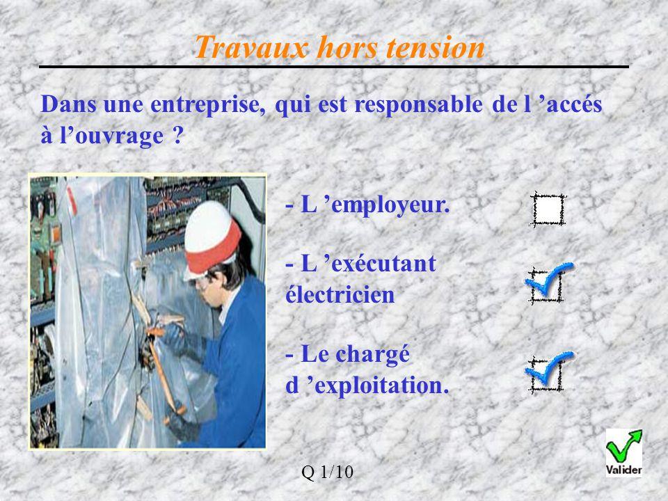 Travaux hors tension L 'identification de l 'ouvrage permet de s 'assurer que: Les schémas électriques sont à jour Q 6/10