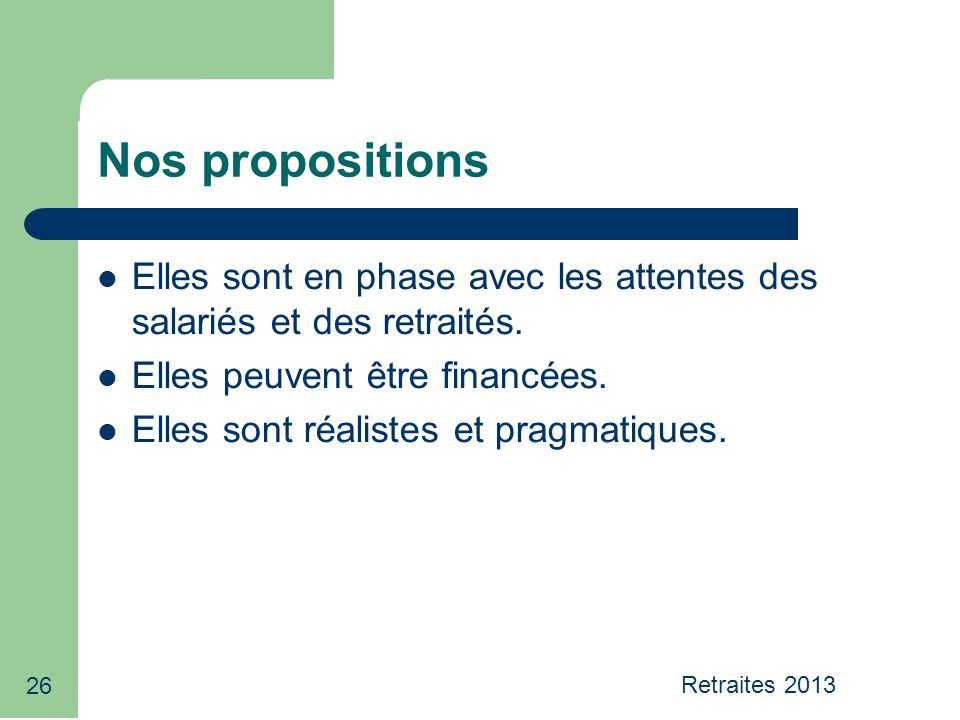 26 Nos propositions Elles sont en phase avec les attentes des salariés et des retraités.