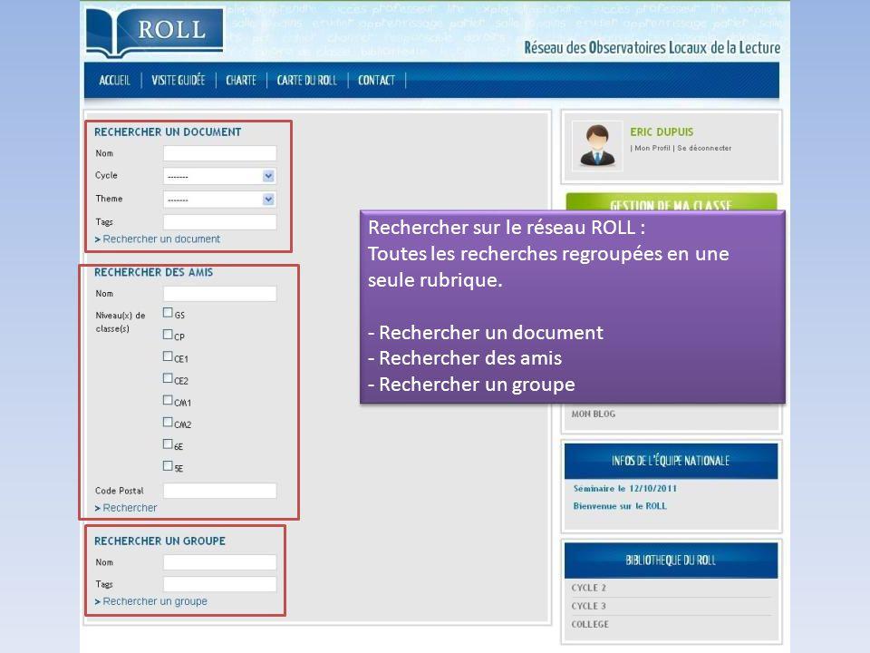Rechercher sur le réseau ROLL : Toutes les recherches regroupées en une seule rubrique. - Rechercher un document - Rechercher des amis - Rechercher un