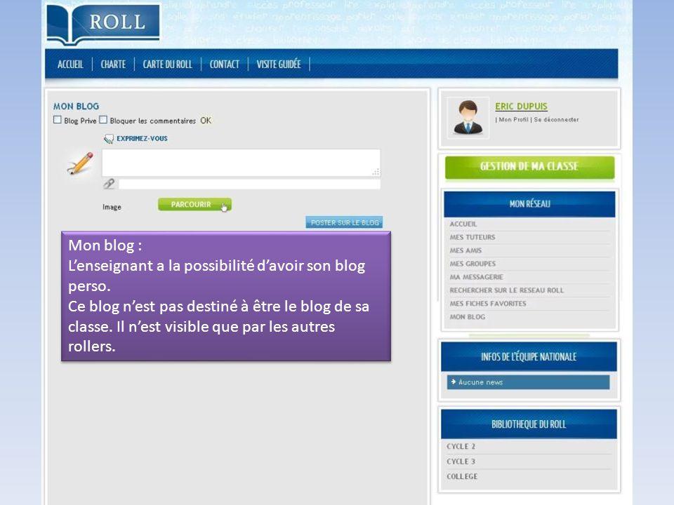 Mon blog : L'enseignant a la possibilité d'avoir son blog perso. Ce blog n'est pas destiné à être le blog de sa classe. Il n'est visible que par les a
