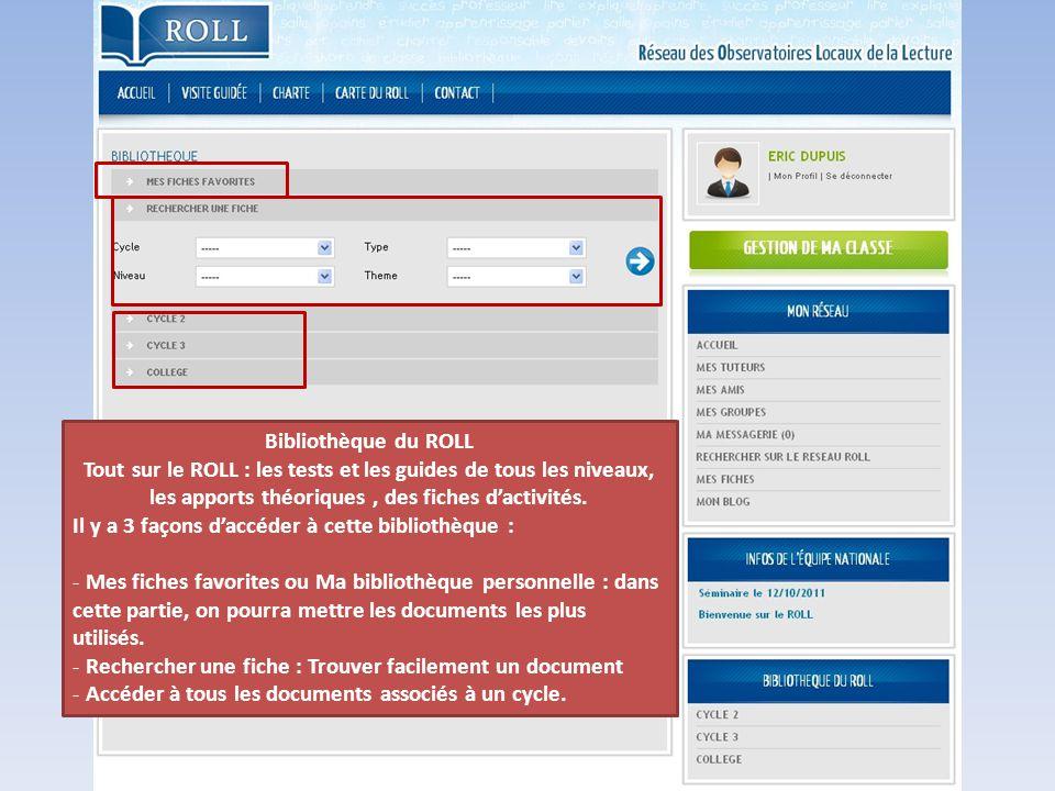Bibliothèque du ROLL Tout sur le ROLL : les tests et les guides de tous les niveaux, les apports théoriques, des fiches d'activités. Il y a 3 façons d