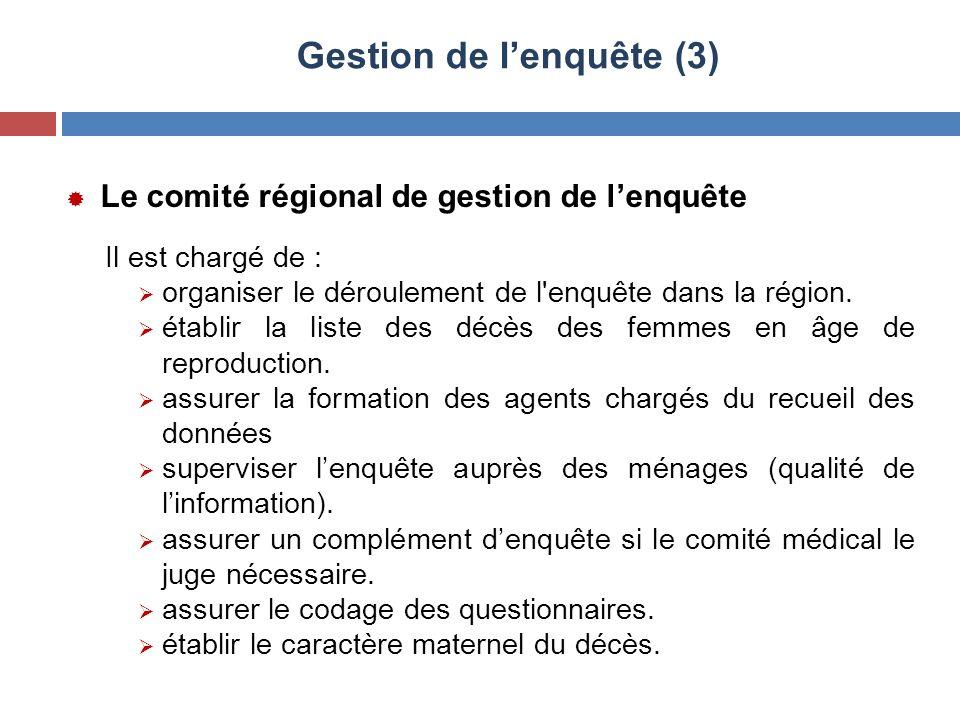  Le comité régional de gestion de l'enquête Il est chargé de :  organiser le déroulement de l'enquête dans la région.  établir la liste des décès d
