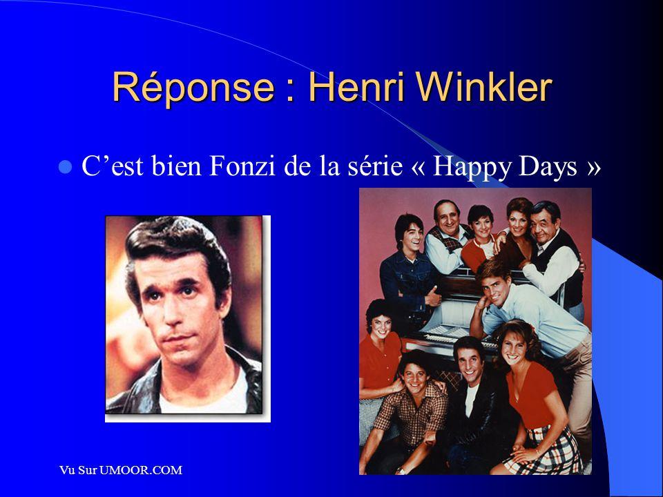 Vu Sur UMOOR.COM Réponse : Henri Winkler C'est bien Fonzi de la série « Happy Days »