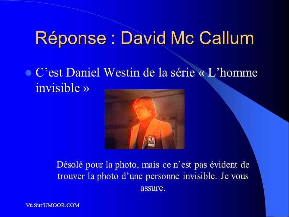 Vu Sur UMOOR.COM Réponse : David Mc Callum C'est Daniel Westin de la série « L'homme invisible » Désolé pour la photo, mais ce n'est pas évident de tr