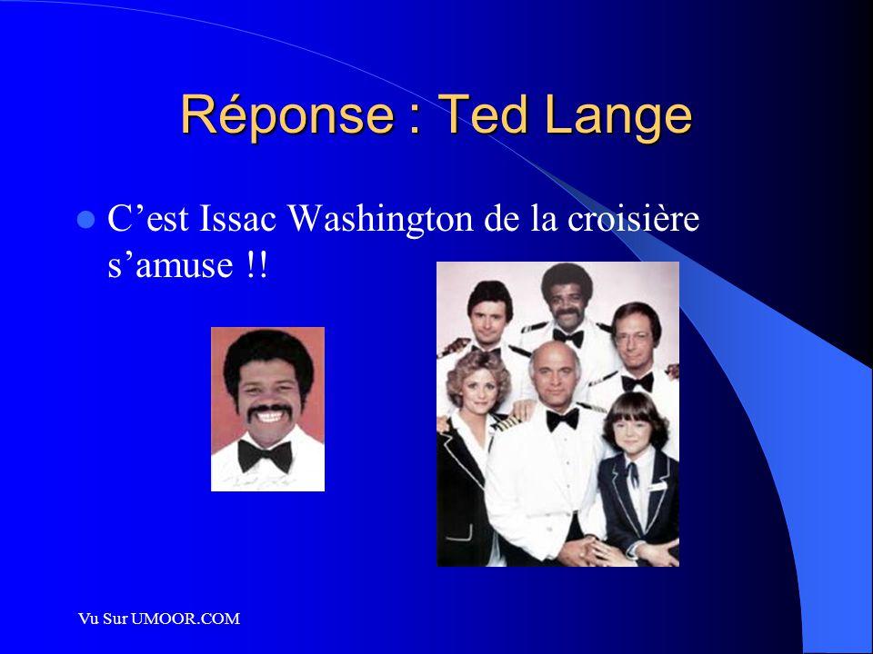 Vu Sur UMOOR.COM Réponse : Ted Lange C'est Issac Washington de la croisière s'amuse !!