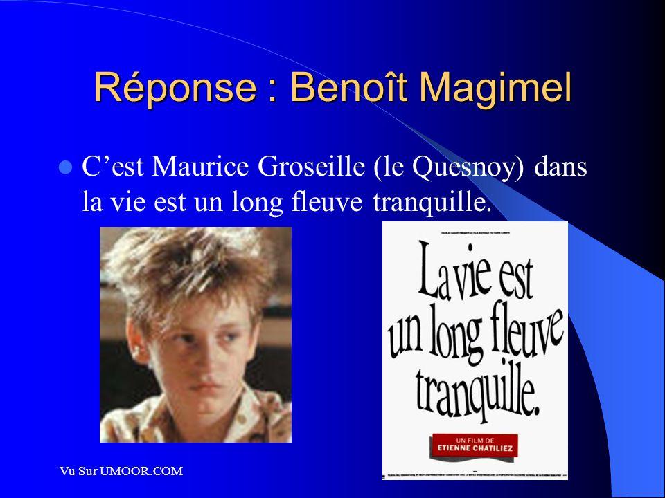 Vu Sur UMOOR.COM Réponse : Benoît Magimel C'est Maurice Groseille (le Quesnoy) dans la vie est un long fleuve tranquille.