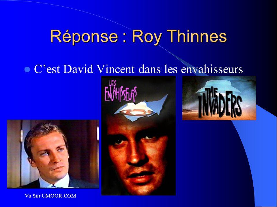 Vu Sur UMOOR.COM Réponse : Roy Thinnes C'est David Vincent dans les envahisseurs