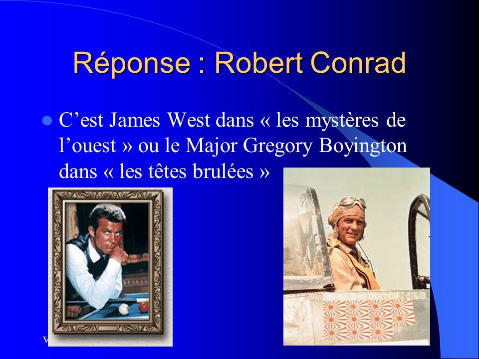 Vu Sur UMOOR.COM Réponse : Robert Conrad C'est James West dans « les mystères de l'ouest » ou le Major Gregory Boyington dans « les têtes brulées »