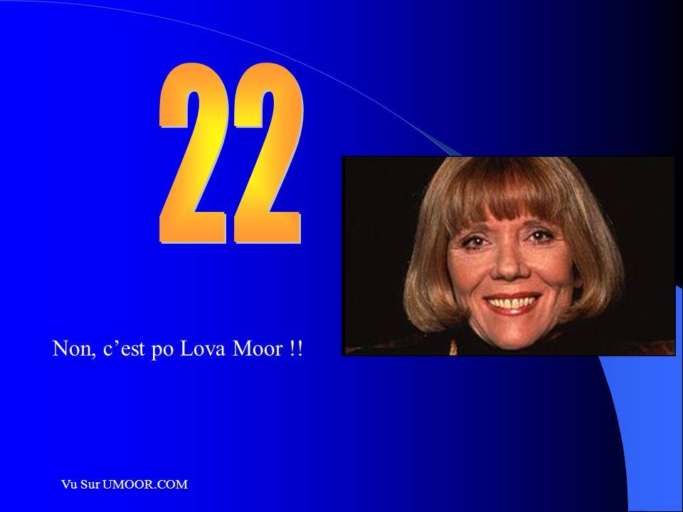 Vu Sur UMOOR.COM Non, c'est po Lova Moor !!