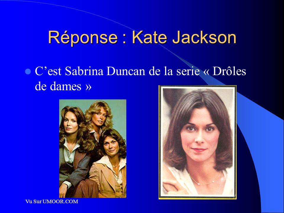 Vu Sur UMOOR.COM Réponse : Kate Jackson C'est Sabrina Duncan de la serie « Drôles de dames »