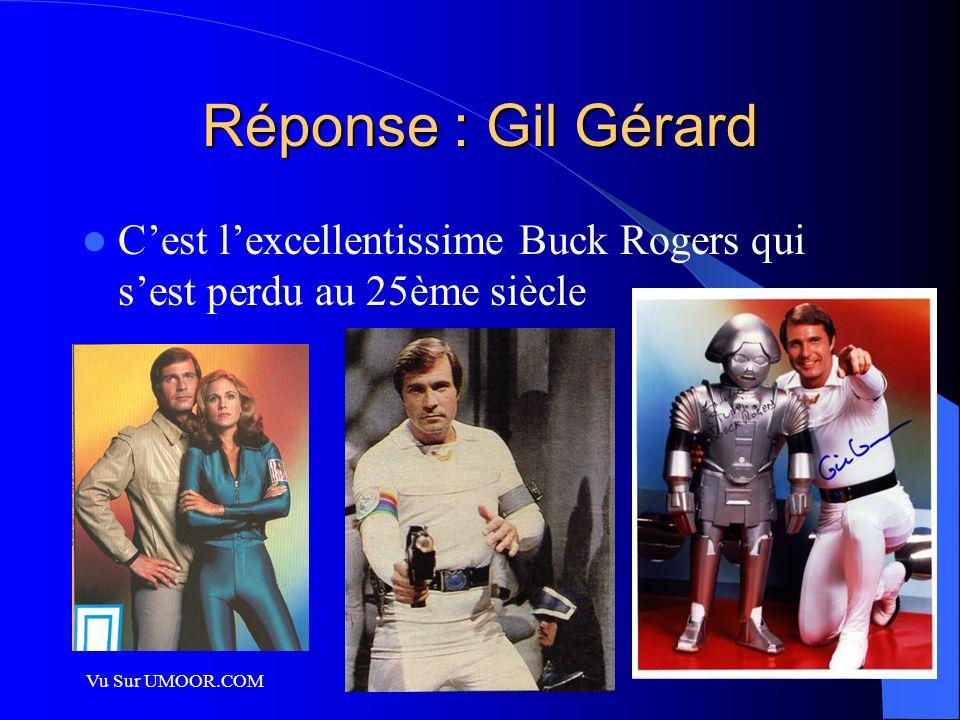 Vu Sur UMOOR.COM Réponse : Gil Gérard C'est l'excellentissime Buck Rogers qui s'est perdu au 25ème siècle