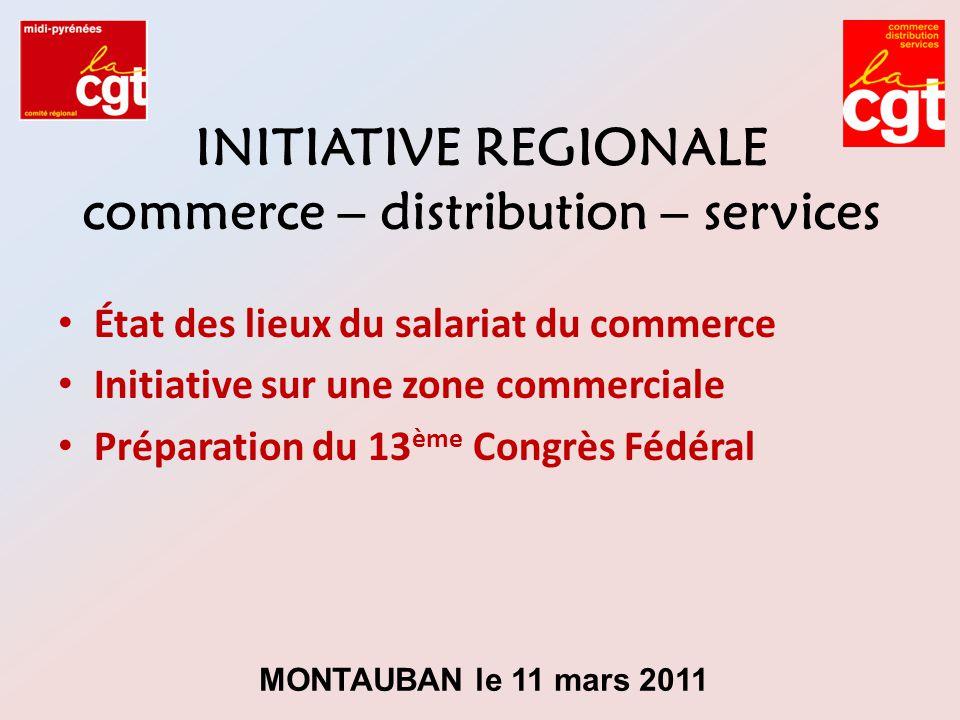 INITIATIVE REGIONALE commerce – distribution – services État des lieux du salariat du commerce Initiative sur une zone commerciale Préparation du 13 è