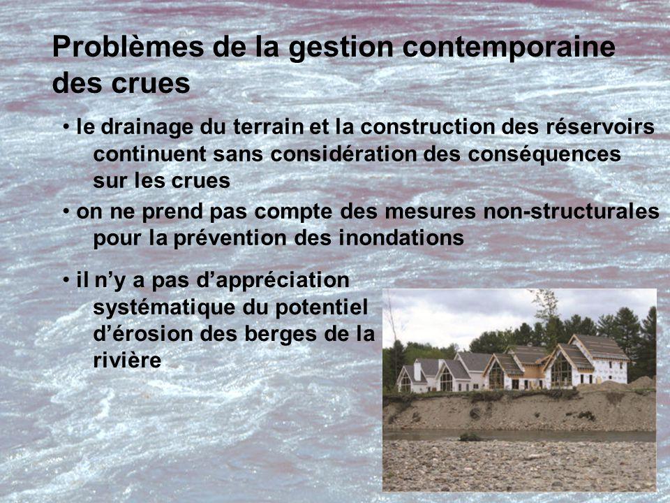 Problèmes de la gestion contemporaine des crues le drainage du terrain et la construction des réservoirs continuent sans considération des conséquences sur les crues on ne prend pas compte des mesures non-structurales pour la prévention des inondations il n'y a pas d'appréciation systématique du potentiel d'érosion des berges de la rivière