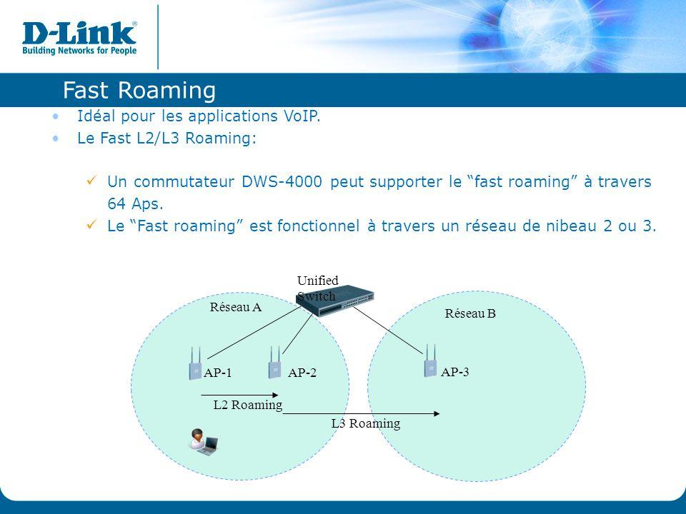 """Idéal pour les applications VoIP. Le Fast L2/L3 Roaming: Un commutateur DWS-4000 peut supporter le """"fast roaming"""" à travers 64 Aps. Le """"Fast roaming"""""""