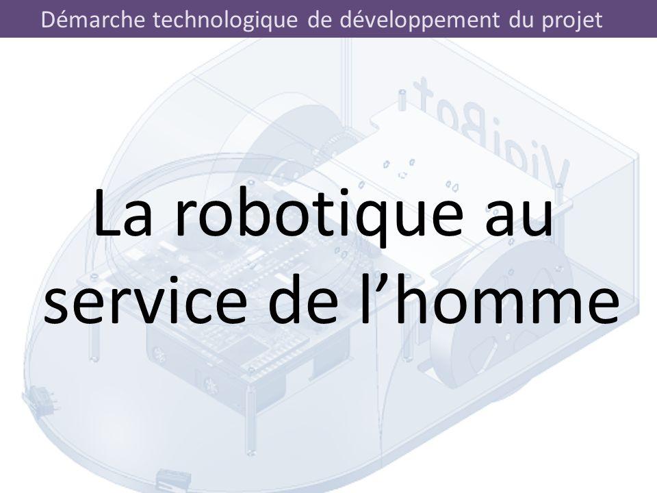 Démarche technologique de développement du projet La robotique au service de l'homme