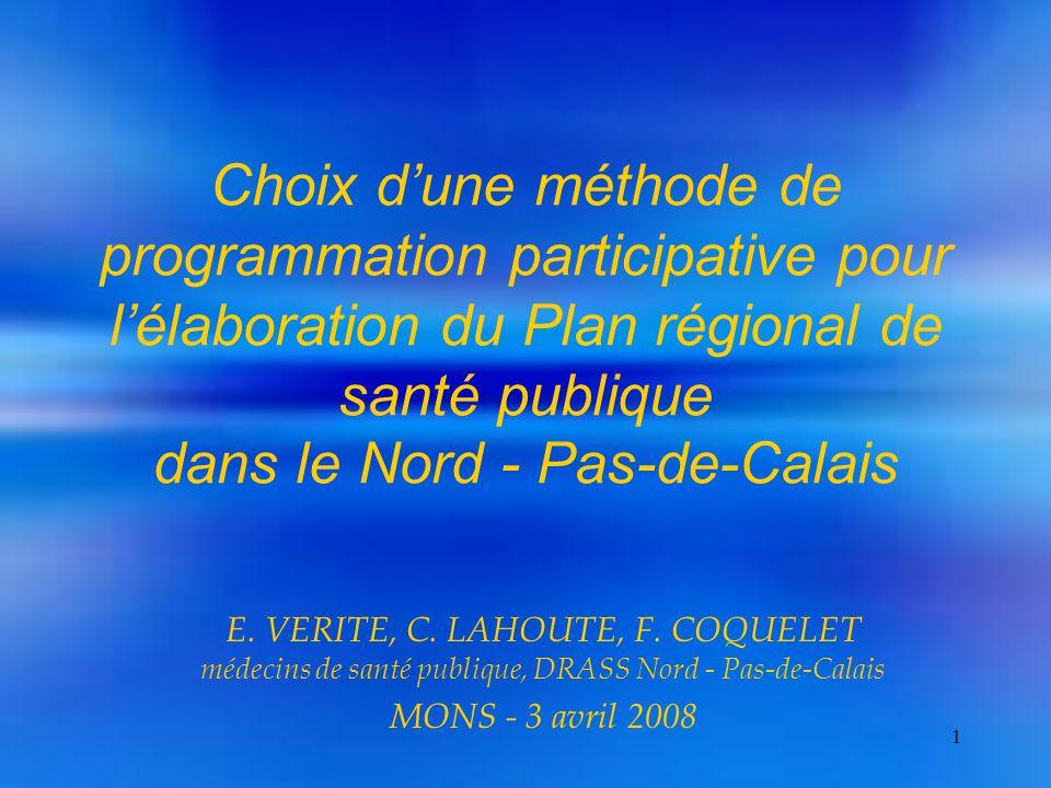 1 Choix d'une méthode de programmation participative pour l'élaboration du Plan régional de santé publique dans le Nord - Pas-de-Calais E.
