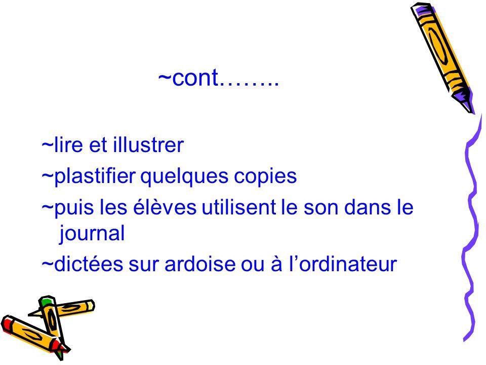 ~cont…….. ~lire et illustrer ~plastifier quelques copies ~puis les élèves utilisent le son dans le journal ~dictées sur ardoise ou à l'ordinateur