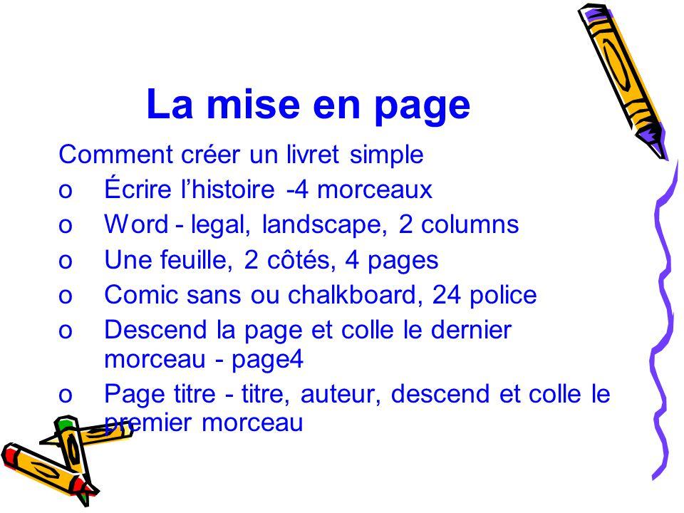 La mise en page Comment créer un livret simple oÉcrire l'histoire -4 morceaux oWord - legal, landscape, 2 columns oUne feuille, 2 côtés, 4 pages oComi