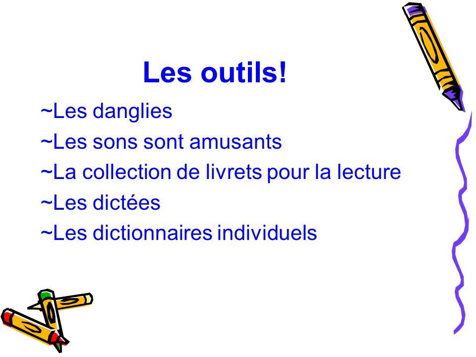 Les outils! ~Les danglies ~Les sons sont amusants ~La collection de livrets pour la lecture ~Les dictées ~Les dictionnaires individuels