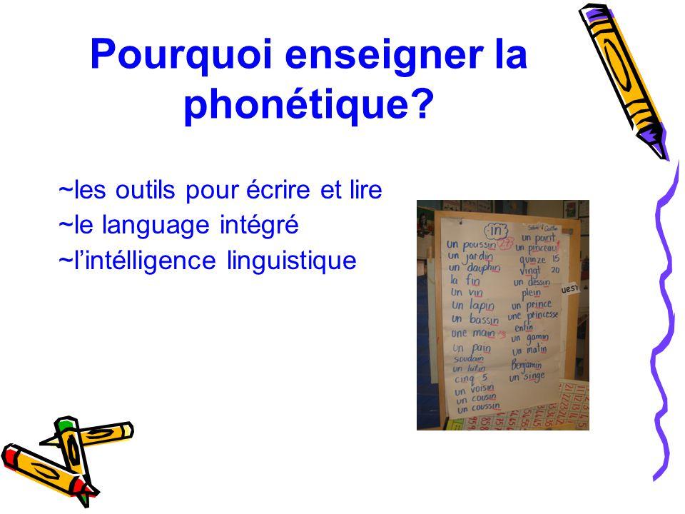 Pourquoi enseigner la phonétique? ~les outils pour écrire et lire ~le language intégré ~l'intélligence linguistique