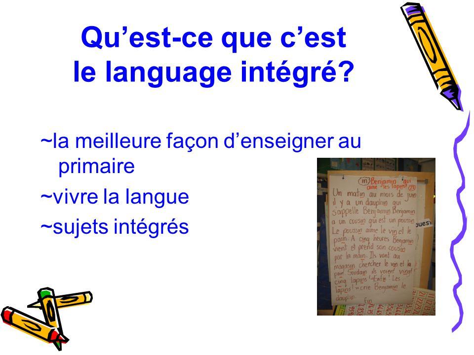 Qu'est-ce que c'est le language intégré? ~la meilleure façon d'enseigner au primaire ~vivre la langue ~sujets intégrés
