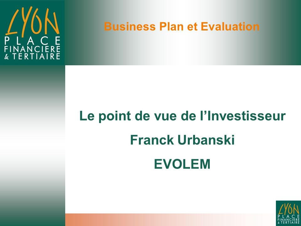 Business Plan et Evaluation Le point de vue de l'Investisseur Franck Urbanski EVOLEM