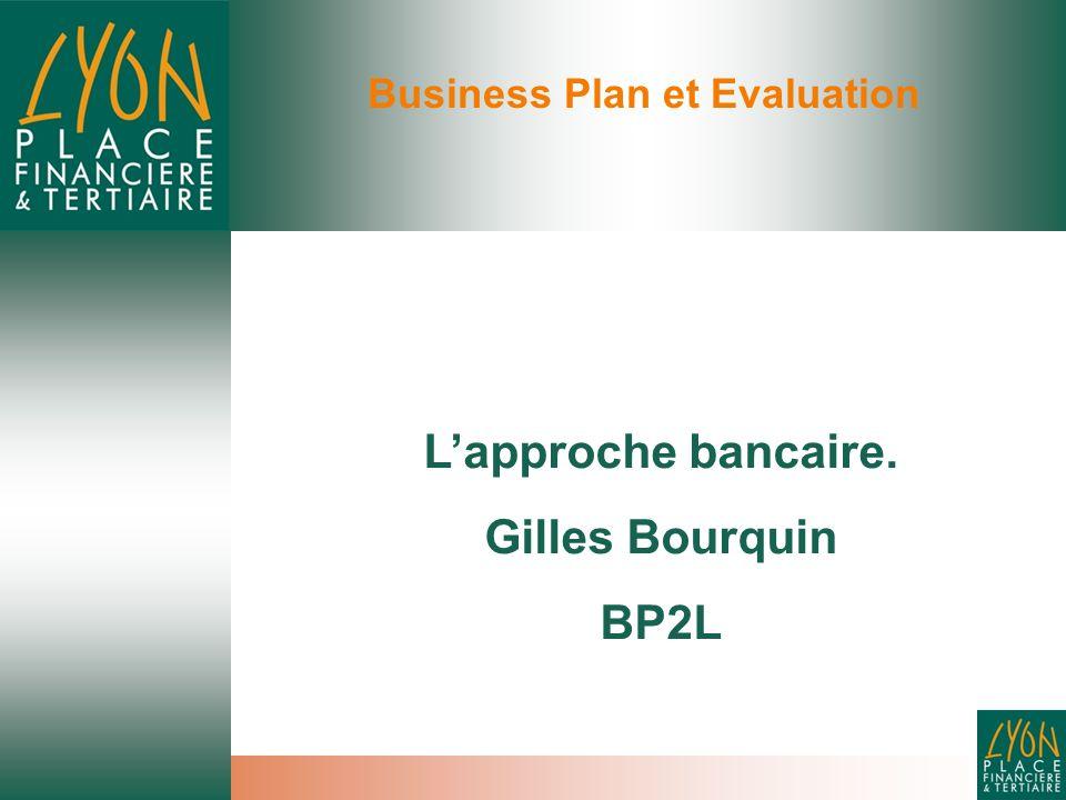 Business Plan et Evaluation L'approche bancaire. Gilles Bourquin BP2L