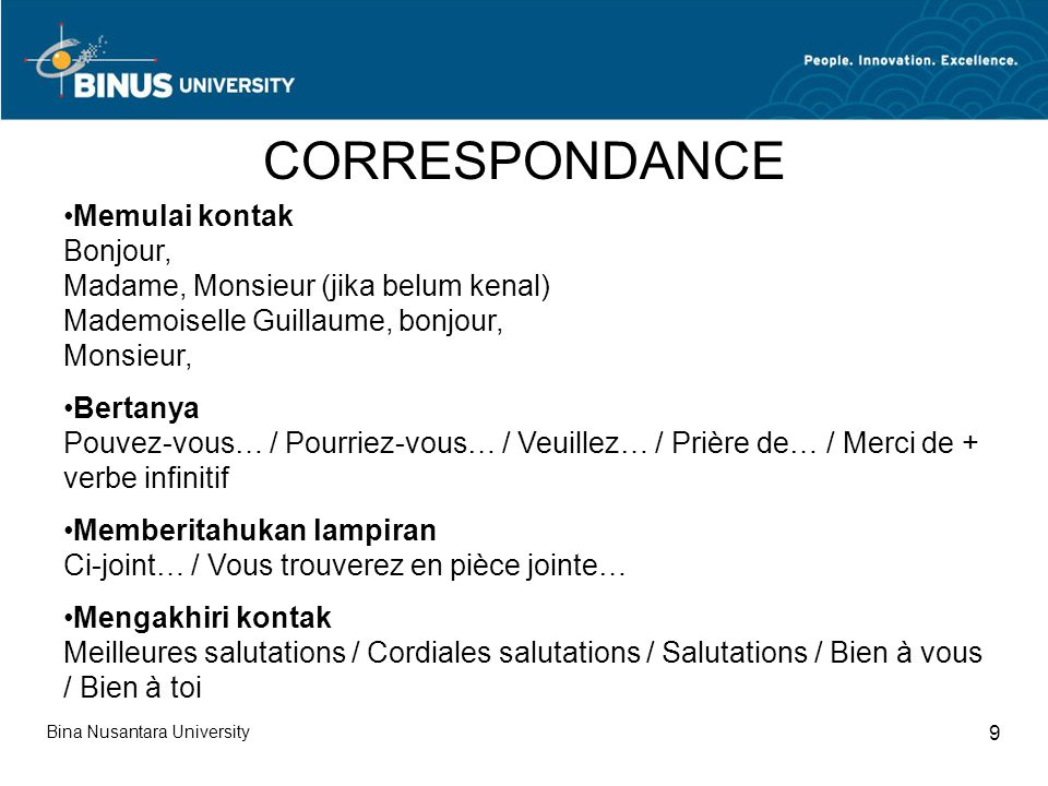 Bina Nusantara University 9 CORRESPONDANCE Memulai kontak Bonjour, Madame, Monsieur (jika belum kenal) Mademoiselle Guillaume, bonjour, Monsieur, Bert