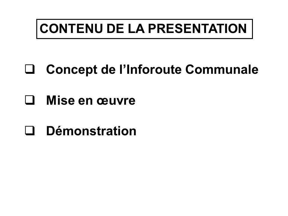 CONTENU DE LA PRESENTATION  Concept de l'Inforoute Communale  Mise en œuvre  Démonstration