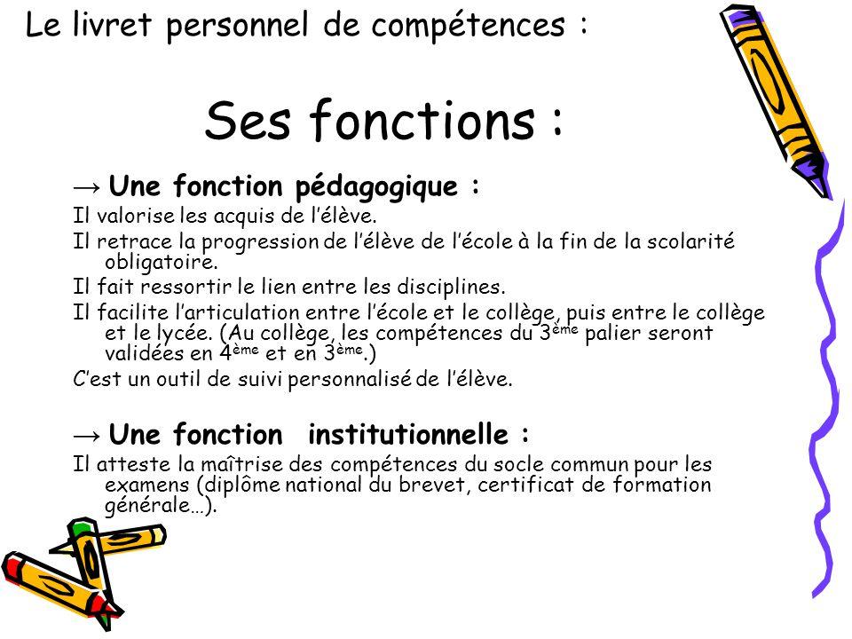 Ses fonctions : → Une fonction pédagogique : Il valorise les acquis de l'élève. Il retrace la progression de l'élève de l'école à la fin de la scolari