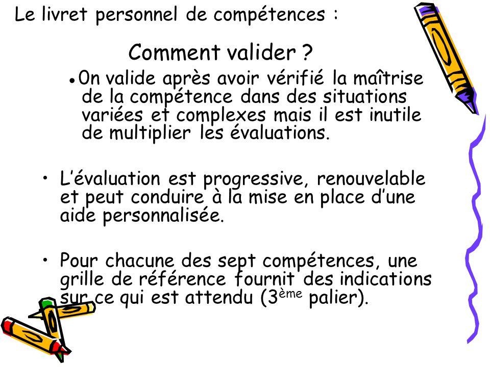 Comment valider ? ●0n valide après avoir vérifié la maîtrise de la compétence dans des situations variées et complexes mais il est inutile de multipli