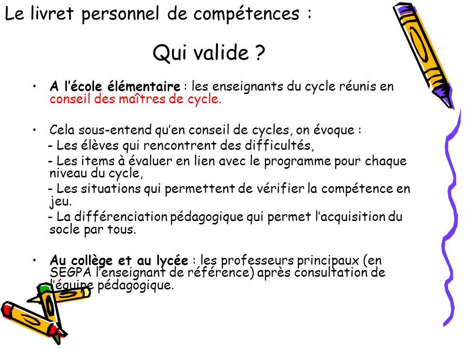 Qui valide ? A l'école élémentaire : les enseignants du cycle réunis en conseil des maîtres de cycle. Cela sous-entend qu'en conseil de cycles, on évo