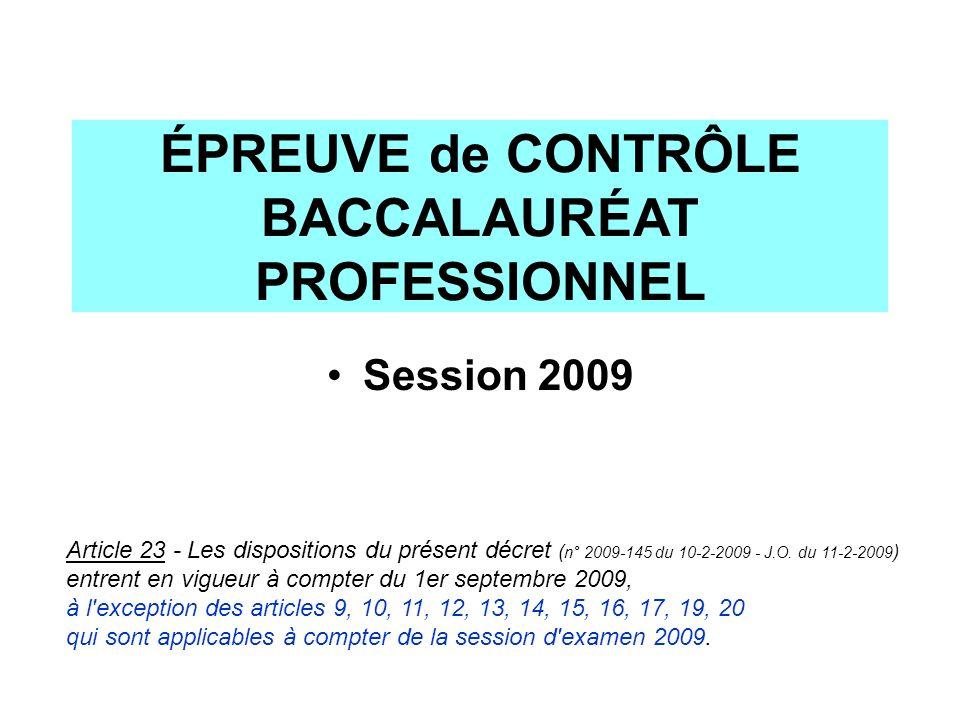 ÉPREUVE de CONTRÔLE BACCALAURÉAT PROFESSIONNEL Session 2009 Article 23 - Les dispositions du présent décret ( n° 2009-145 du 10-2-2009 - J.O. du 11-2-