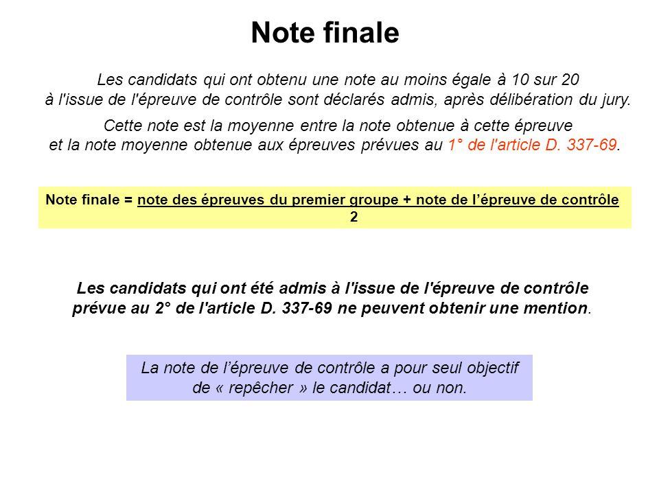 Note finale Les candidats qui ont obtenu une note au moins égale à 10 sur 20 à l'issue de l'épreuve de contrôle sont déclarés admis, après délibératio