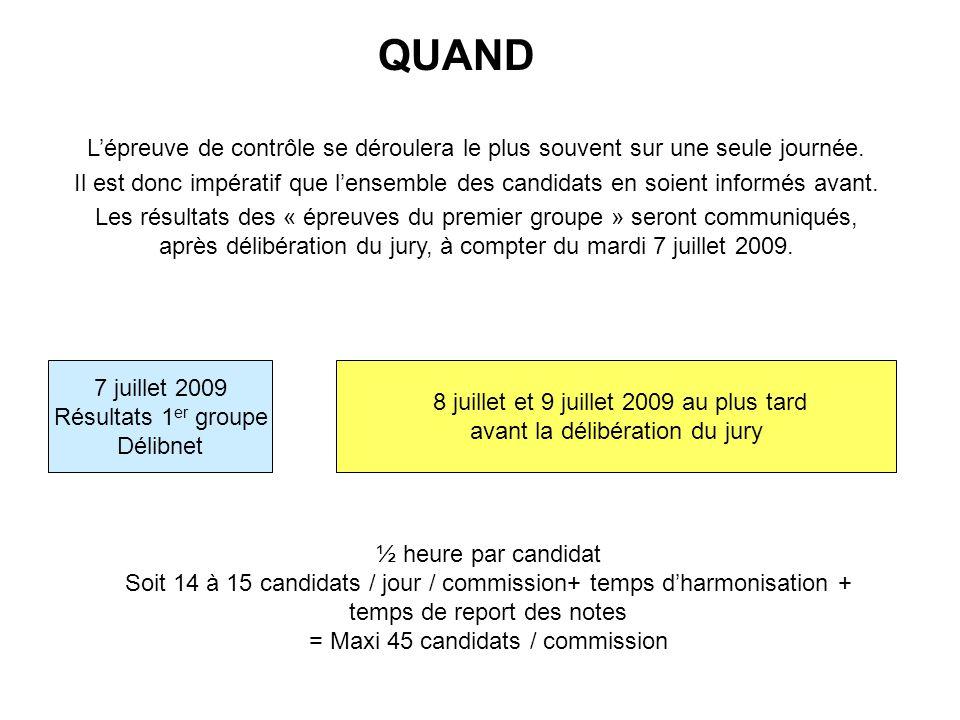 8 juillet et 9 juillet 2009 au plus tard avant la délibération du jury QUAND L'épreuve de contrôle se déroulera le plus souvent sur une seule journée.