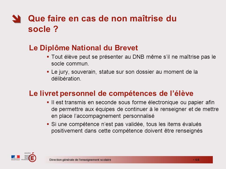   > 6/8 Le Diplôme National du Brevet  Tout élève peut se présenter au DNB même s'il ne maîtrise pas le socle commun.