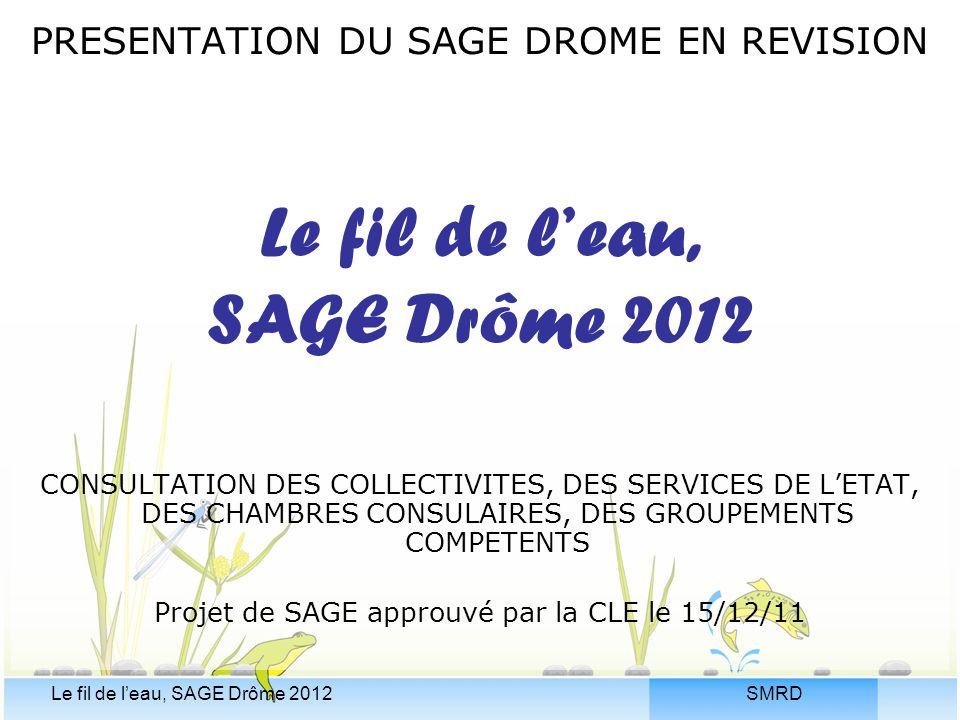 SMRDLe fil de l'eau, SAGE Drôme 2012 PRESENTATION DU SAGE DROME EN REVISION Le fil de l'eau, SAGE Drôme 2012 CONSULTATION DES COLLECTIVITES, DES SERVI