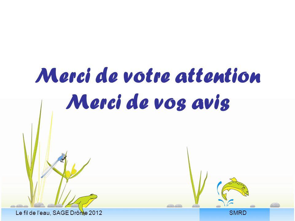 SMRDLe fil de l'eau, SAGE Drôme 2012 Merci de votre attention Merci de vos avis