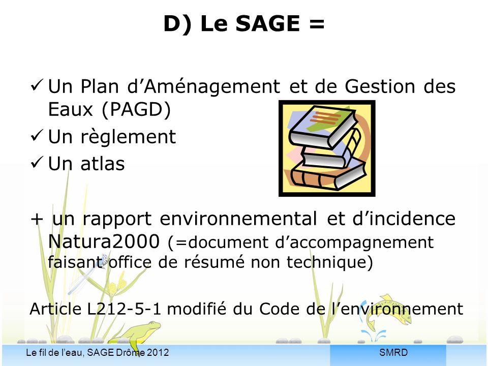 SMRDLe fil de l'eau, SAGE Drôme 2012 D) Le SAGE = Un Plan d'Aménagement et de Gestion des Eaux (PAGD) Un règlement Un atlas + un rapport environnement