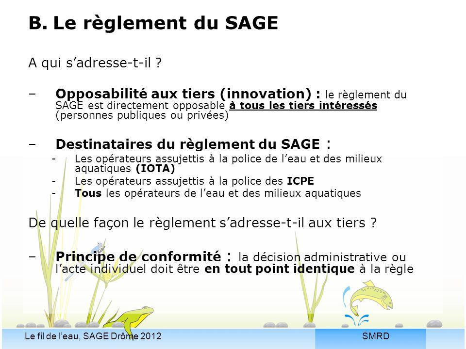 SMRDLe fil de l'eau, SAGE Drôme 2012 B. Le règlement du SAGE A qui s'adresse-t-il ? –Opposabilité aux tiers (innovation) : le règlement du SAGE est di