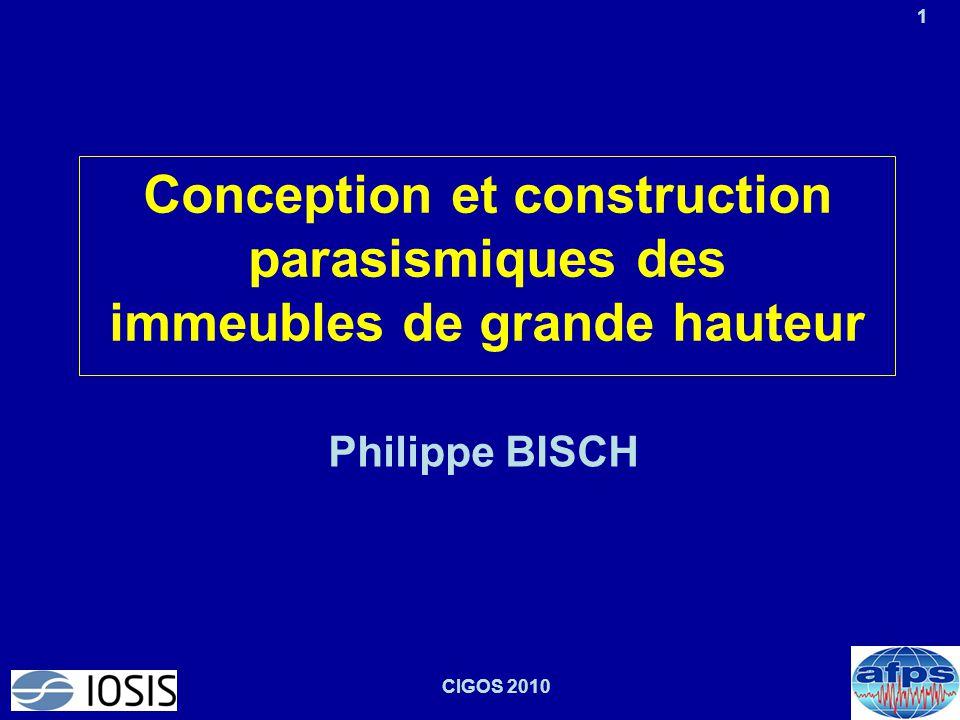 1 CIGOS 2010 Philippe BISCH Conception et construction parasismiques des immeubles de grande hauteur