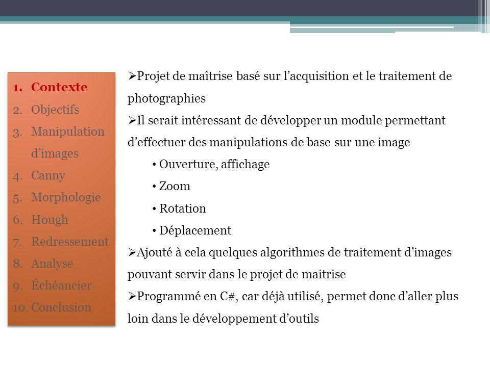 1.Contexte 2.Objectifs 3.Manipulation d'images 4.Canny 5.Morphologie 6.Hough 7.Redressement 8.Analyse 9.Échéancier 10.Conclusion  Projet de maîtrise