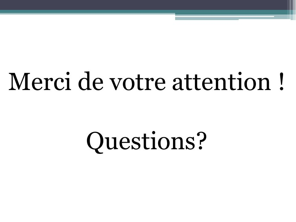 Merci de votre attention ! Questions?