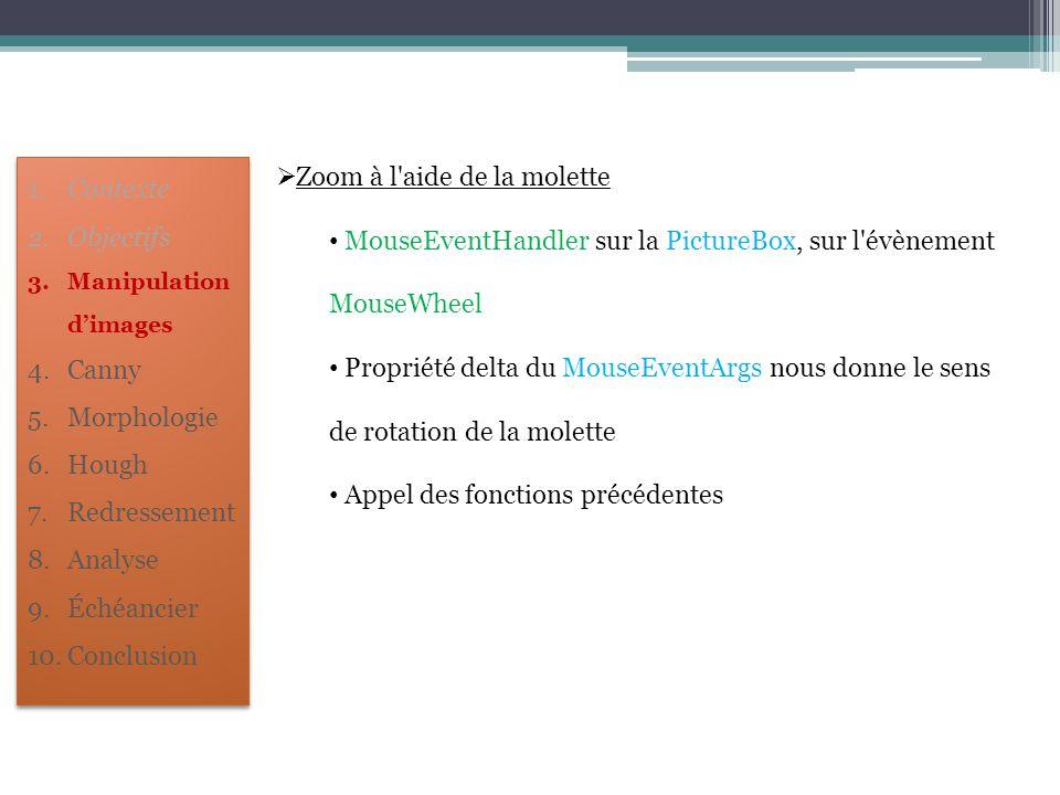  Zoom à l'aide de la molette MouseEventHandler sur la PictureBox, sur l'évènement MouseWheel Propriété delta du MouseEventArgs nous donne le sens de