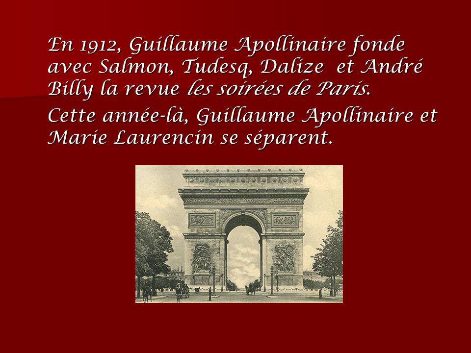 En 1912, Guillaume Apollinaire fonde avec Salmon, Tudesq, Dalize et André Billy la revue les soirées de Paris. Cette année-là, Guillaume Apollinaire e